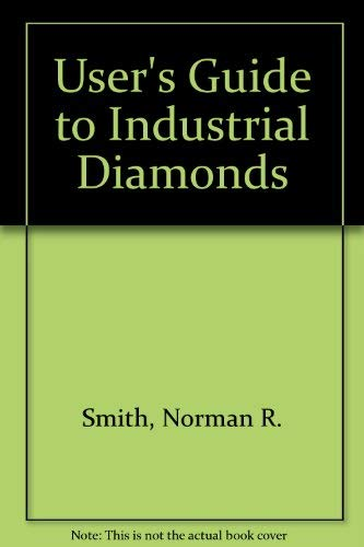 9780091170509: User's Guide to Industrial Diamonds