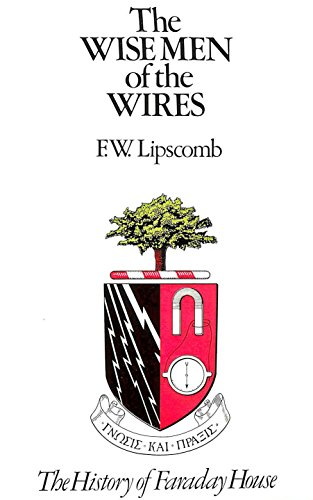 The Wise Men of the Wires: Story of Faraday House: Lipscomb, Frank Woodgate