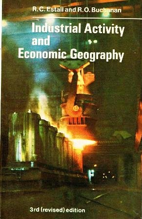 9780091173111: Industrial Activity and Economic Geography: A Study of the Forces Behind the Geographical Location of Productive Activity in Manufacturing Industry; ... (Hutchinson university library: Geography)