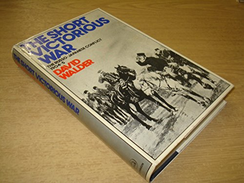 The Short Victorious War : The Russo-Japanese Conflict 1904-5: Walder, David