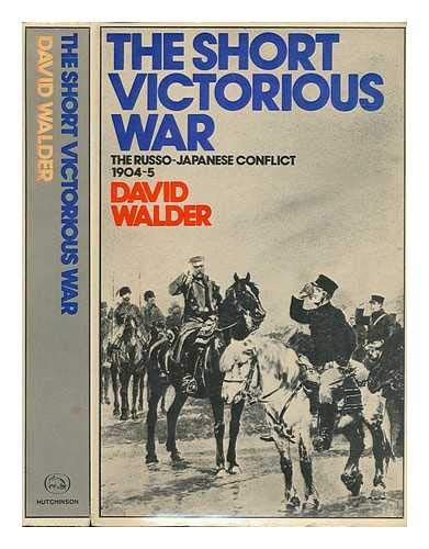The Short Victorious War : The Russo-Japanese Conflict 1904-5