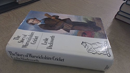 9780091197902: The story of Warwickshire cricket: A history of the Warwickshire County Cricket Club and ground, 1882-1972