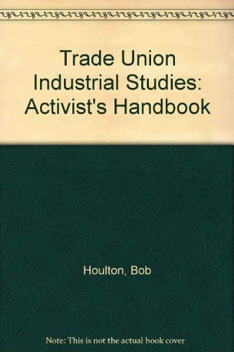 9780091226008: The activist's handbook: A guide to organizing and communication (Trade union industrial studies)