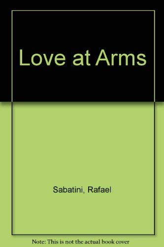 Love at Arms (9780091232207) by Rafael Sabatini