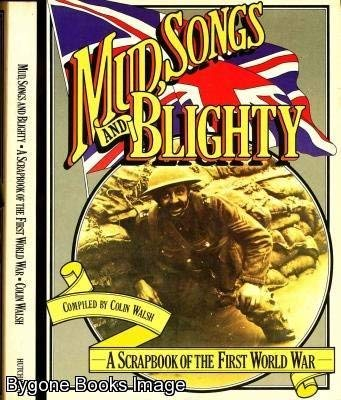 9780091244217: Mud, Songs and Blighty: a Scrapbook of the First World War