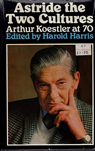 9780091247102: Astride the Two Cultures: Arthur Koestler at 70