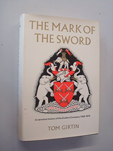 9780091247904: The Mark of the Sword: A Narrative History of the Cutlers' Company, 1189-1975