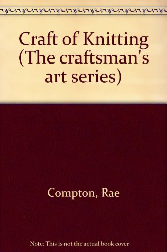 9780091248109: Craft of Knitting (The craftsman's art series)