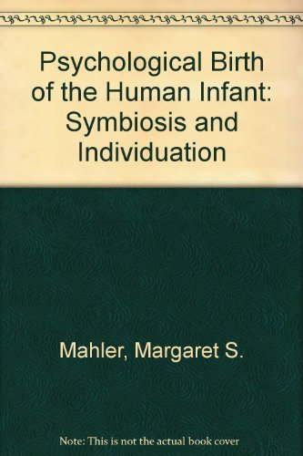 9780091250706: The psychological birth of the human infant: Symbiosis and individuation