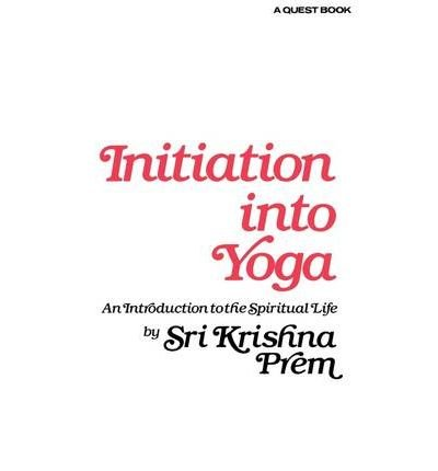 Initiation into Yoga: Krishna, Prem