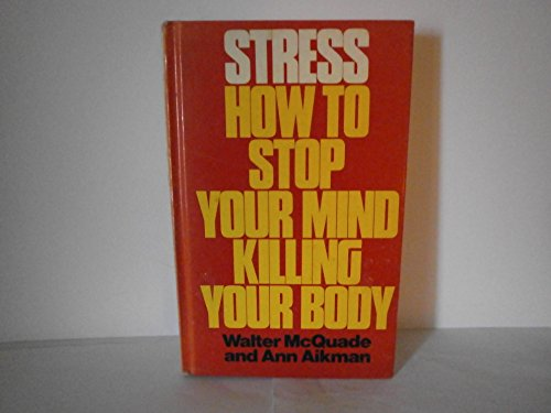 9780091256807: Stress: How to Stop Your Mind Killing Your Body by McQuade, Walter; Aikman, Ann