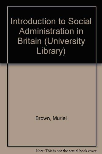 9780091259600: Introduction to Social Administration in Britain (University Library)