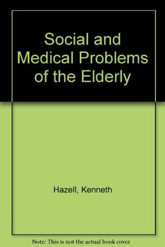 Social & Medical Problems of the Elderly: Hazell, Kenneth