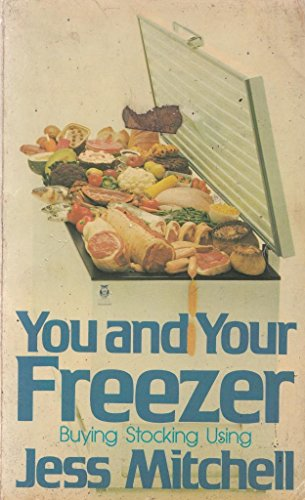 9780091265519: You and Your Freezer: Buying, Stocking, Using