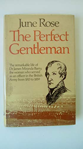 The Perfect Gentleman. The remarkable life of Dr James Miranda Barry, the woman who served as an ...