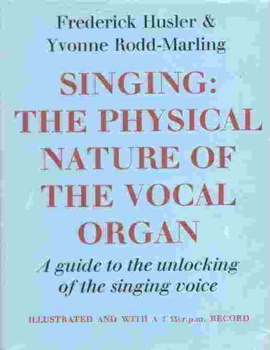9780091268602: Singing: The Physical Nature of the Vocal Organ. A Guide to the Unlocking of the Singing Voice