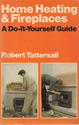 9780091280611: Home Heating and Fireplaces: A Do-it-yourself Guide