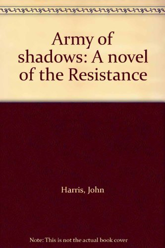 9780091284503: Army of shadows: A novel of the Resistance