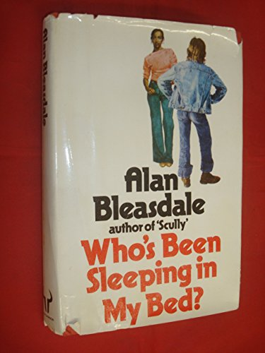 Who's been sleeping in my bed? (9780091286101) by Alan Bleasdale