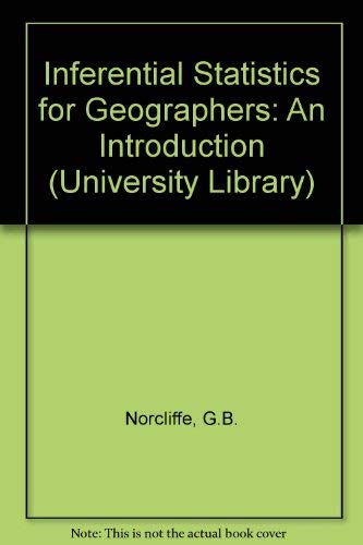 Inferential Statistics for Geographers : An Introduction: Norcliffe, Glen