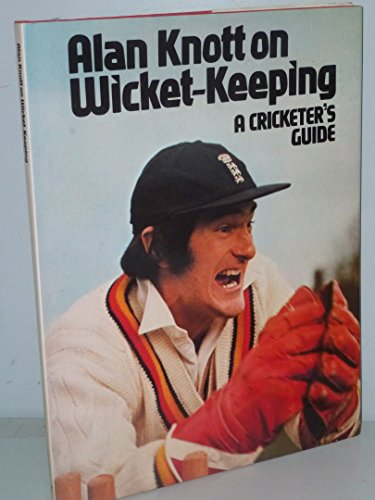 9780091294700: Alan Knott on Wicket-Keeping; A Cricketer's Guide