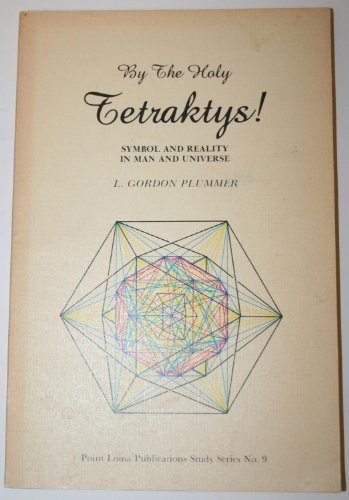 9780091300449: By the holy tetraktys!: Symbol and reality in man and nature (Point Loma publications study series)
