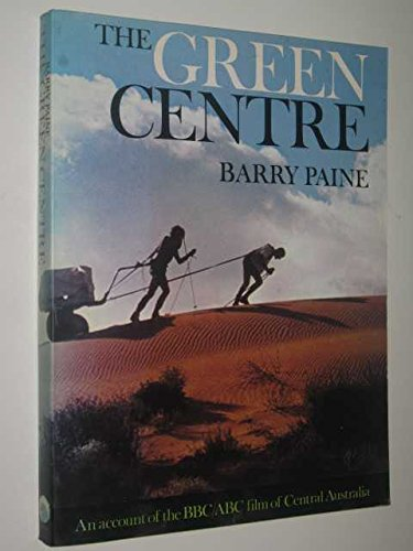 9780091301811: The Green Centre - An Account of the BBC/ABC Film of Central Australia
