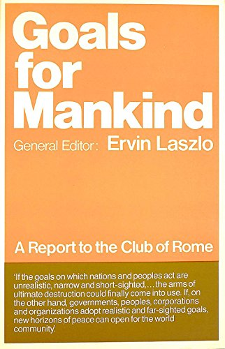 Goals for Mankind: A Report to the Club of Rome: Laszlo, Ervin (ed.)