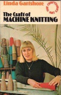 9780091316617: CRAFT OF MACHINE KNITTING