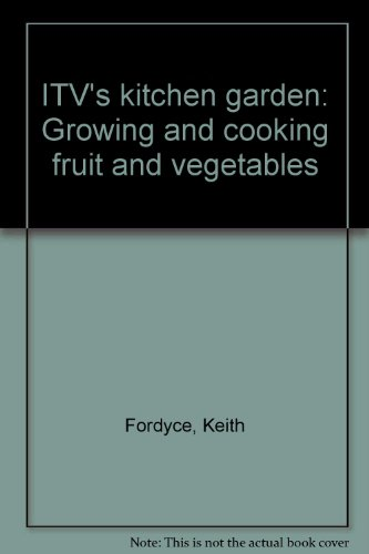 9780091327804: ITV's kitchen garden: Growing and cooking fruit and vegetables