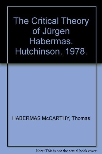 The Critical Theory of Jürgen Habermas: McCarthy, Thomas