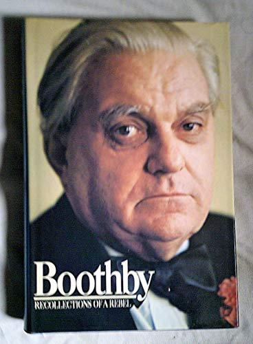 Boothby : Recollections of a Rebel: Boothby, Robert John Graham, 1st Baron Boothby