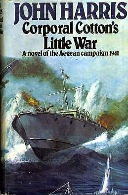 9780091362508: Corporal Cotton's little war: A novel of the Aegean campaign, 1941
