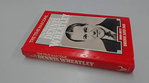 9780091366803: The Time Has Come... The Memoirs of Dennis Wheatley 1919-1977 Drink and Ink v. 3