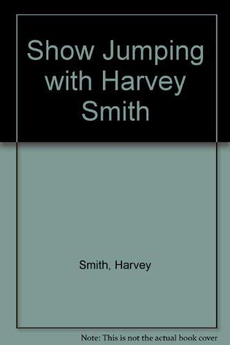 9780091368401: Show Jumping with Harvey Smith