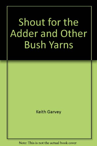 Shout for the Adder and Other Bush Yarns (9780091373207) by Keith Garvey