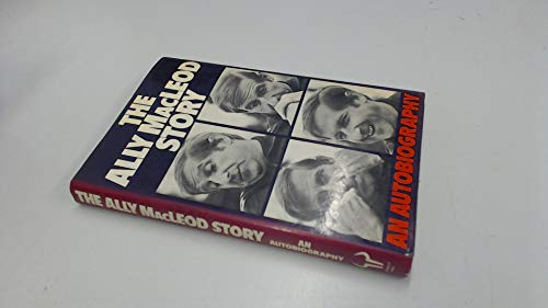 9780091387204: The Ally Macleod story: An autobiography