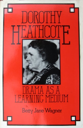 9780091388515: Dorothy Heathcote: Drama as a Learning Medium