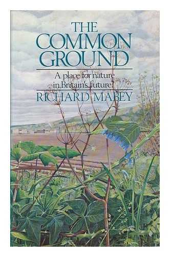 9780091391706: The common ground: A place for nature in Britain's future?