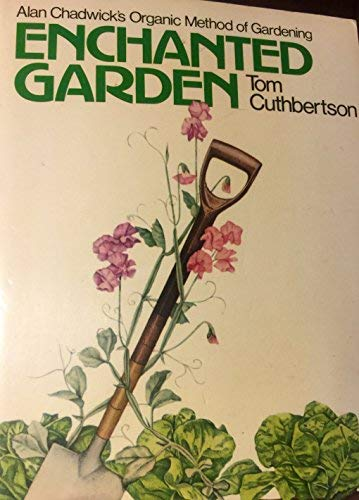 9780091400613: Enchanted Garden:Alan Chadwick's Organic Method Of Gardening