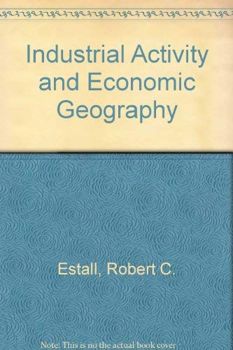 9780091405601: Industrial Activity and Economic Geography: A Study of the Forces Behind the Geographical Location of Productive Activity in Manufacturing Industry