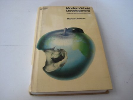 Modern World Development: A Geographical Perspective: Chisholm, Michael: