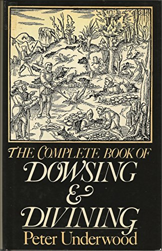 The Complete Book of Dowsing and Divining: Peter Underwood