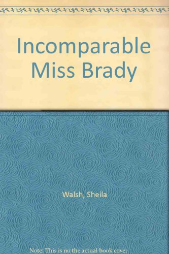 9780091421205: Incomparable Miss Brady