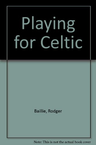 9780091425715: Playing for Celtic