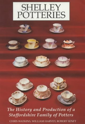 9780091432706: Shelley Potteries: The History and Production of a Staffordshire Family of Potters