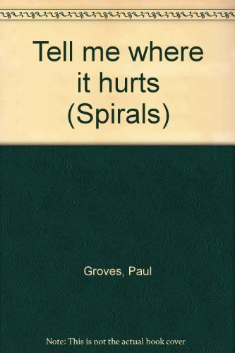 9780091440411: Tell me where it hurts (Spirals)