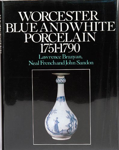 9780091440602: Worcester Blue and White Porcelain 1751-1790: An Illustrated Encyclopaedia of the Patterns