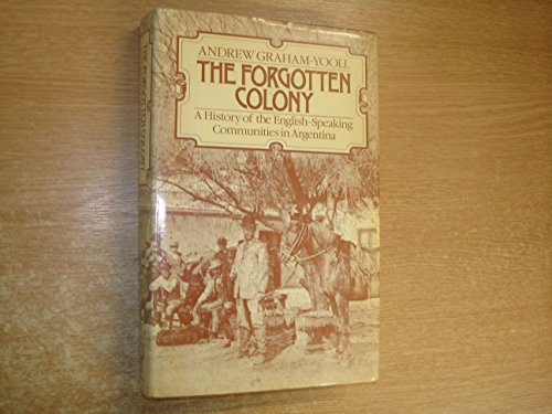 9780091453107: The Forgotten Colony: A History of the English Speaking Communities in Argentina