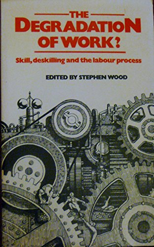 9780091454012: Degradation of Work: Skill, Deskilling and the Braverman Debate